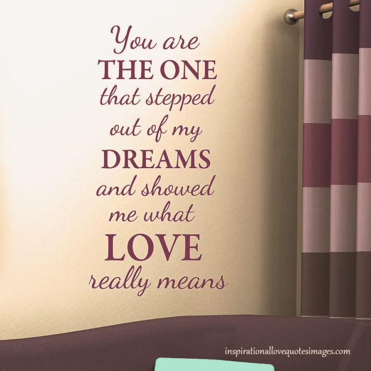 Short Love Quotes you are the one that stepped out of my dreams