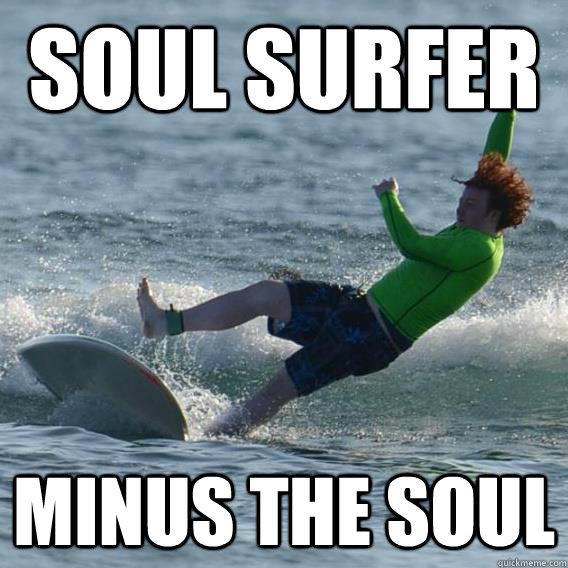 Soul surfer minus the soul Surfing Meme
