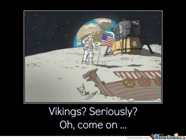 Space Memes Vikings seriously oh come on