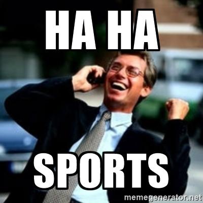 Sports Meme ha ha sports