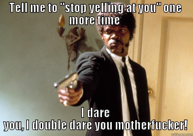 Stop Meme Tell me to stop yelling at you one more time