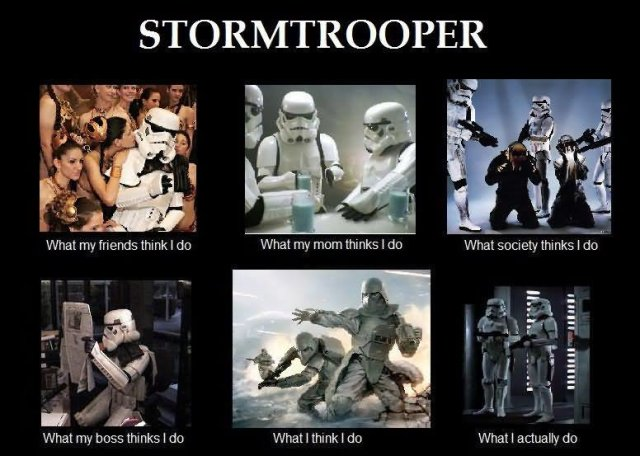 Stromtrooper what my friends think i do Star War Memes