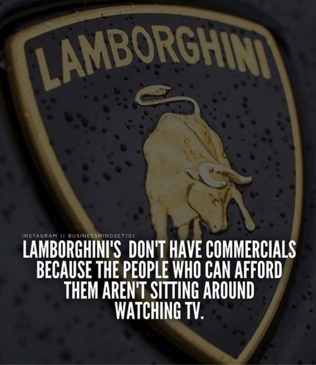 Success Quotes Lamborghini's don't have commercials because the