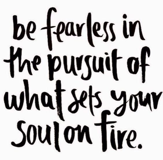 Success Quotes be fearless in the pursuit of what sets your soulon fire