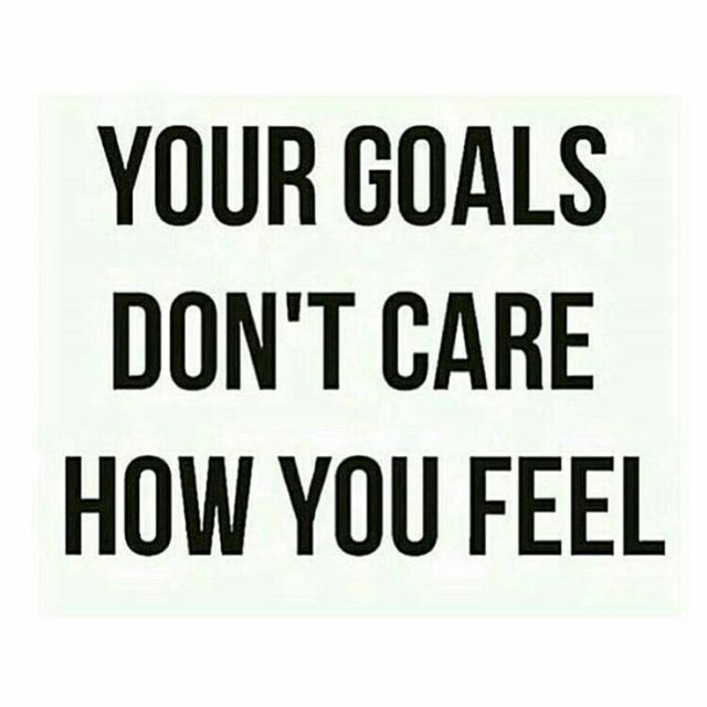 Success Quotes your goals don't care how you feel