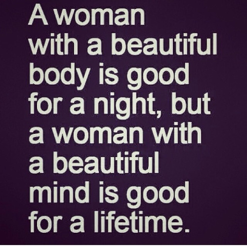 Tbt Quotes A women with a beautiful body is godd for a night but a woman with a beautiful mind is
