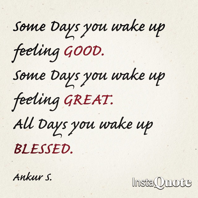 Tbt Quotes Some days you wake up feeling good some days you wake up feeling great