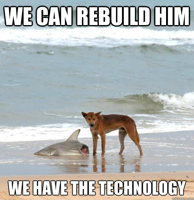Technology Meme We can rebuild him we have the