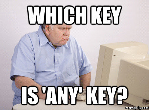 Technology Meme Which key is any key