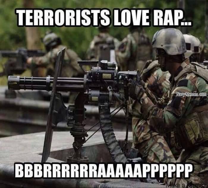 Terrorists Meme Terrorists love rap bbbbbbbbrrrrrraaaaaaaaapppppppppp