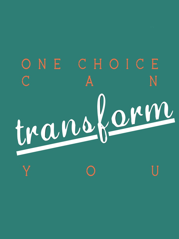 Transform Quotes One choice can transform you (3)