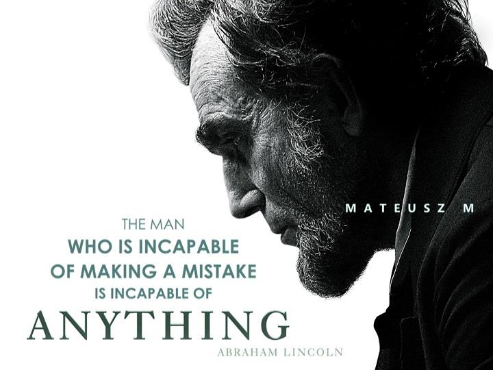 Transform Quotes the man who is incapable of making a mistake