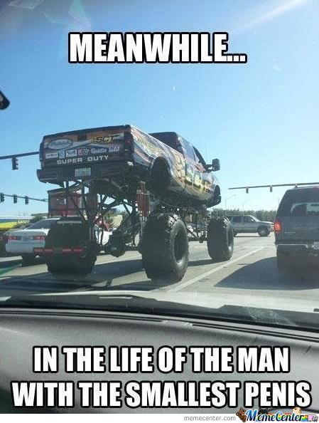 Truck Memes Meanwhile in the life of the man with the smallest penis