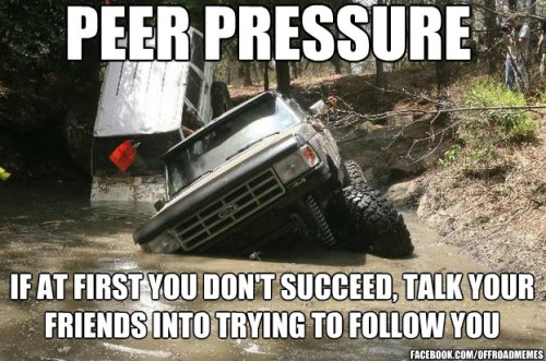 Truck Memes peer pressure if at first you don't