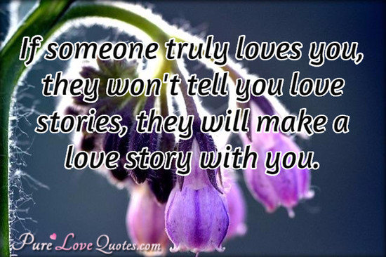 True Love Quotes if someone truly loves you they won't tell you
