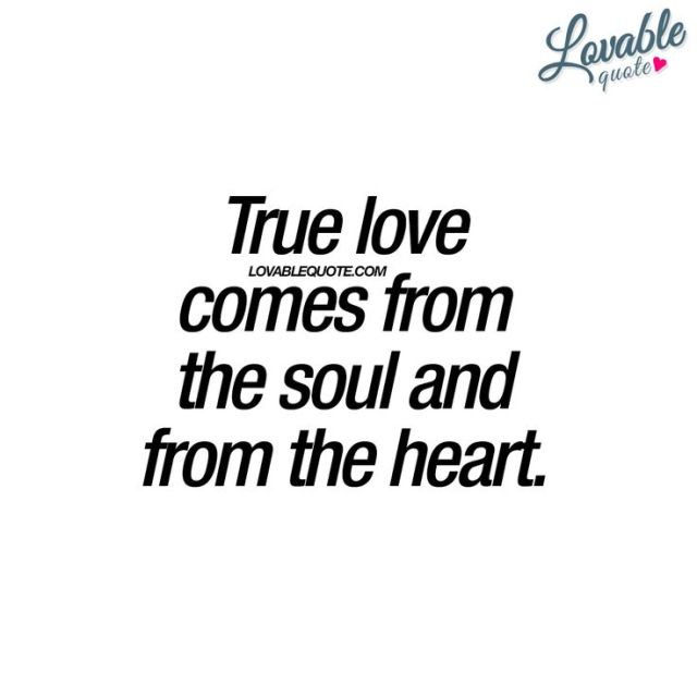 True Love Quotes true love comes from the soul and