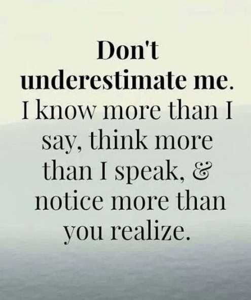 Truth Quotes don't understimate me i know more than