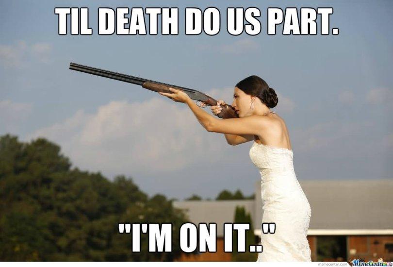 Wedding Meme Til death do us part I'm on it