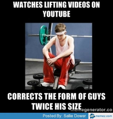 Weightlifting Memes Watches lifting videos on YouTube corrects the form of guys twice his
