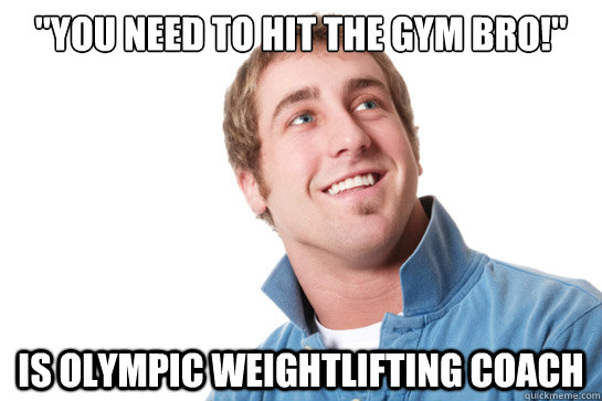 Weightlifting Memes You need to hit the gym bro