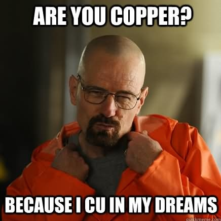 Weird Memes Are you copper because i cu in