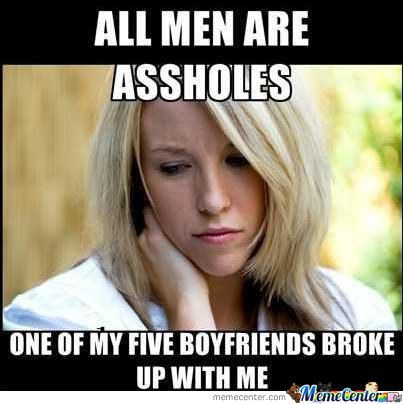 Woman Memes All men are assholes one of my