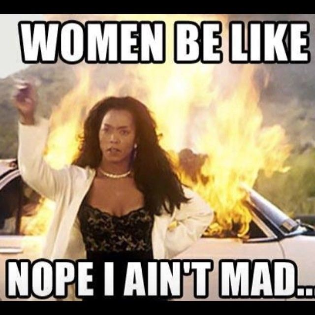 Woman Meme Women be like nope i ain't mad