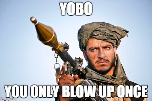 Yobo you only blow up once Terrorists Meme
