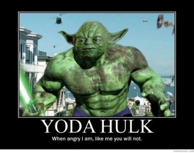 Yoda hulk when angry i am Star War Memes