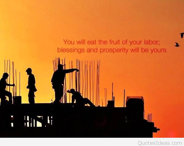 You Will Eat The Fruit Of Your Labor Blessings And Prosperity Will Be Yours Labor Day Wishes Quotes Images
