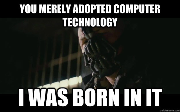 You merely adopted computer i was Technology Meme