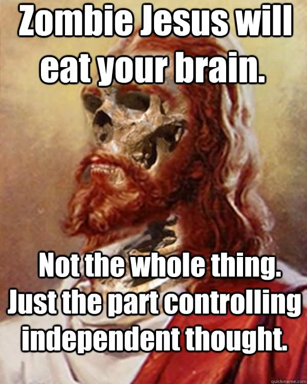 Zombie jesus will eat your brain Zombie Meme