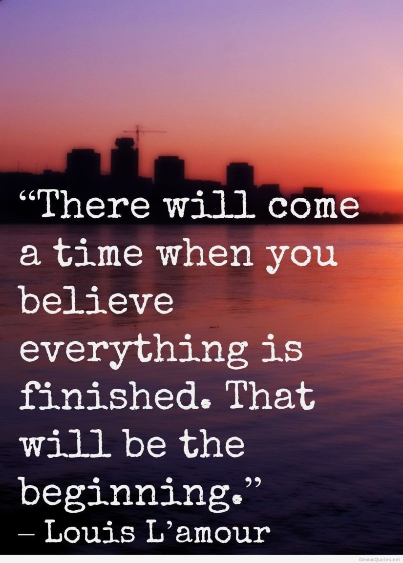 believe quotes There will come a time when you believe everything is finished
