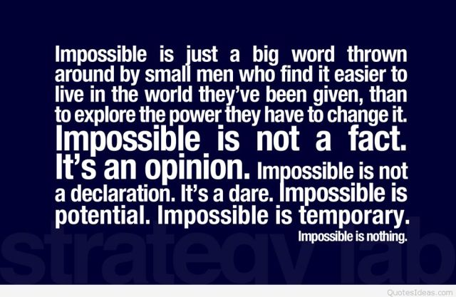 impossible quotes impossible is just a big word thrown around by