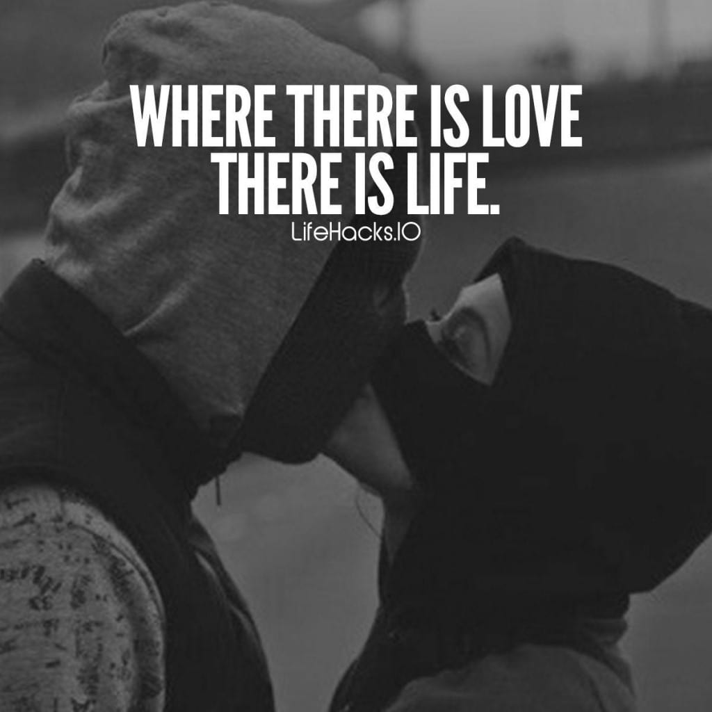 Love Quotes Where There Is Love There Is Life