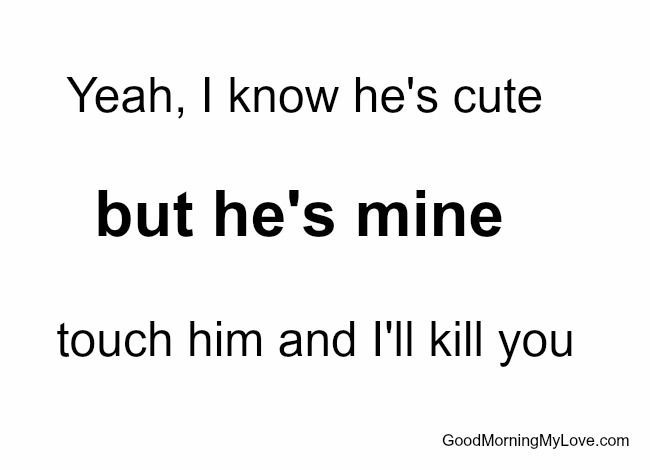 Love Quotes Yeah I Know He's Cute
