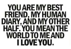 You Are My Best Friend, My Human Diary, And My Other Half You Mean The World To Me And I Love You