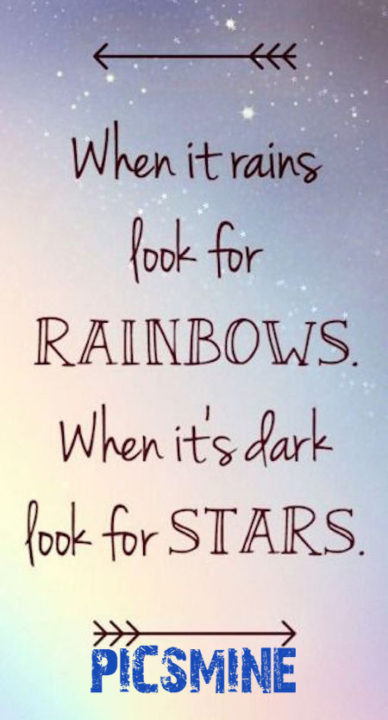 Quotes Inspirational When it rains look for rainbows. when it's dark look for stars.