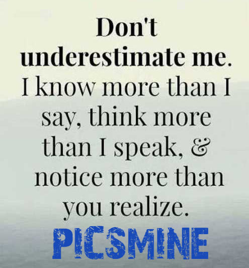 don't Understimate me. i know more than i say, think more Quotes Inspirational