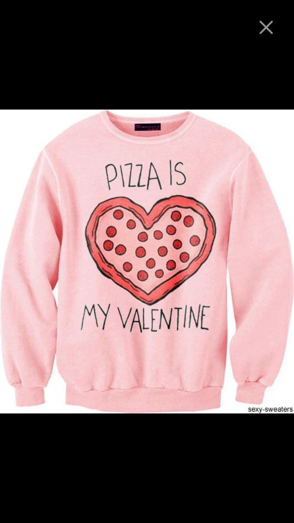 Pizza Is My Valentine Sweatshirt Tshirt Top Unisex