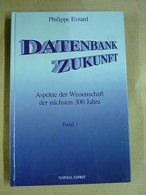 Datenbank Zukunft Aspekte der Wissenschaft der nächsten 300 Jahre (Band 1) by Evrard, Philippe