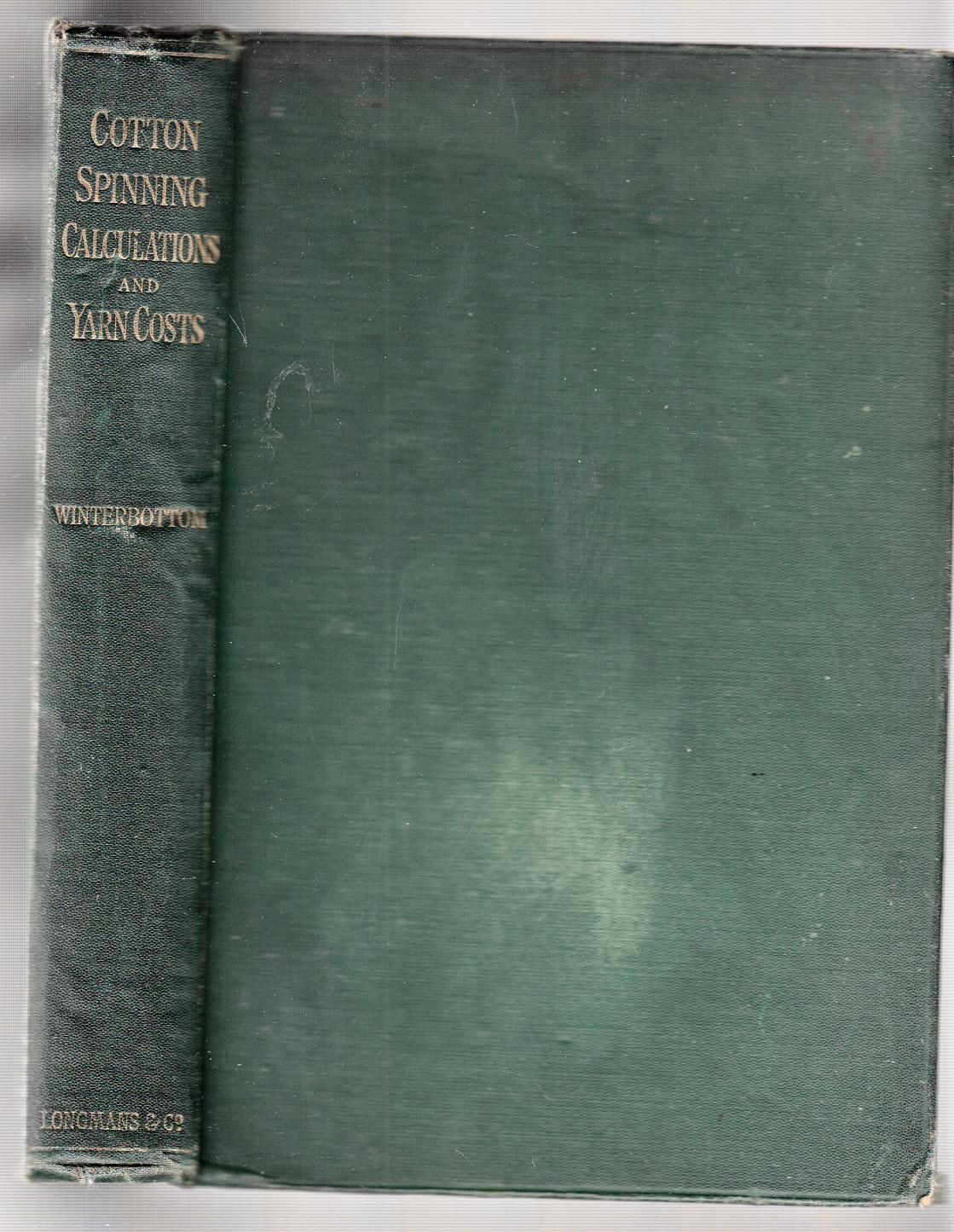 Cotton Spinning Calculations And Yarn Costs A Practical And Comprehensive Manual Of