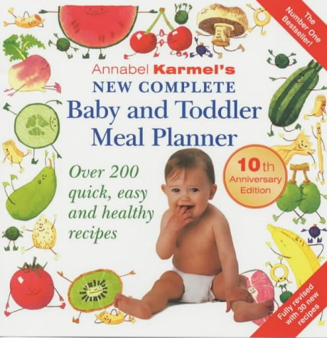 Annabel Karmel's New Complete Baby & Toddler Meal Planner - 3rd Edition: Over 200 Quick, ...