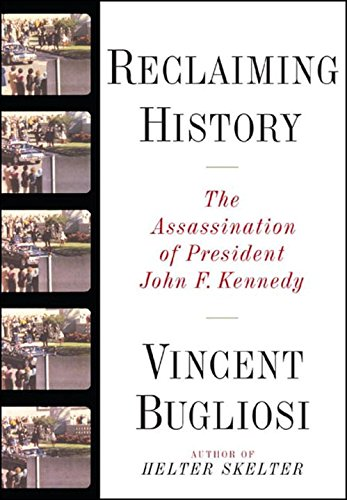 Reclaiming History: The Assassination of President John F. Kennedy: Bugliosi, Vincent