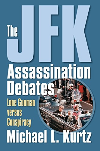 The JFK Assassination Debates : Lone Gunman Versus Conspiracy: Michael L. Kurtz