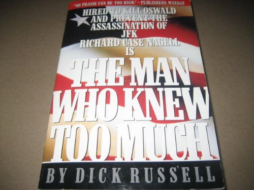 The Man Who Knew Too Much : Richard Case Nagell and the Assassination of JFK: Dick Russell
