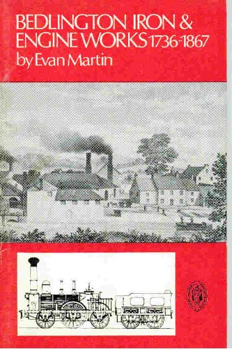 of Bedlington Iron and Engine Works 1736-1867 Northern History Booklets No 52