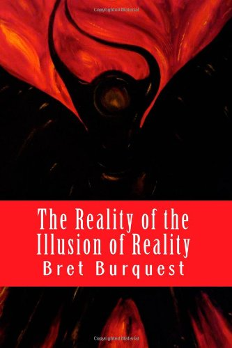 The Reality of the Illusion of Reality (Paperback): Bret Burquest