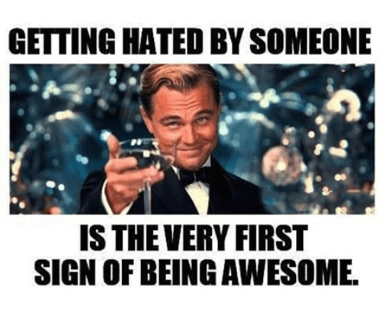 Do people hate you - then you are awesome
