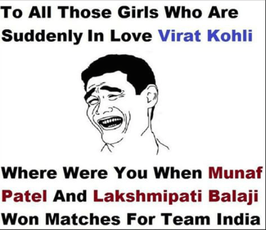 Hey girls why Virat Kohli, and not Munaf Patel and Balaji
